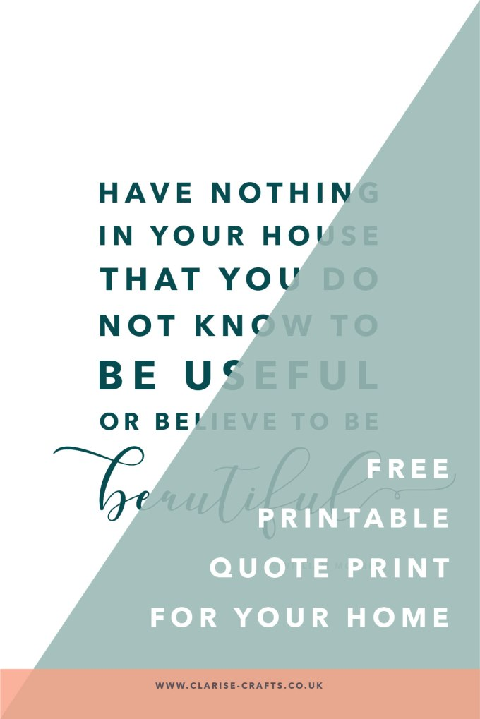 Free Printable Quote Print For Your Home - William Morris Quote - Have nothing in your house that you do not know to be useful or believe to be beautiful - Clarise Crafts